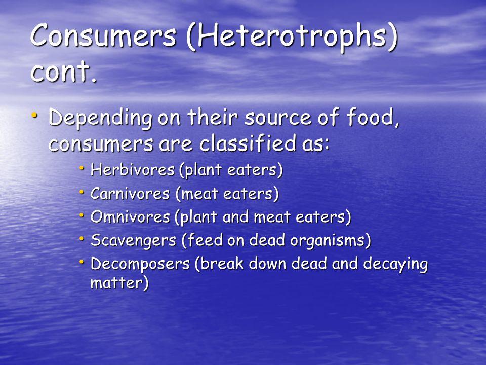 Consumers (Heterotrophs) cont.