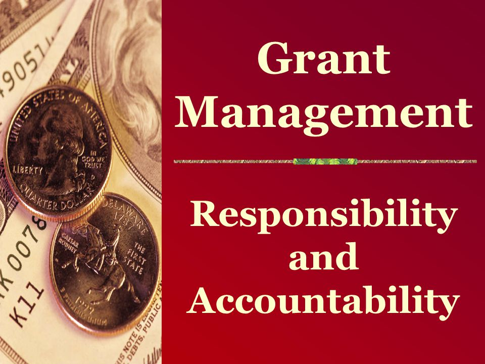 Grant Management Responsibility and Accountability