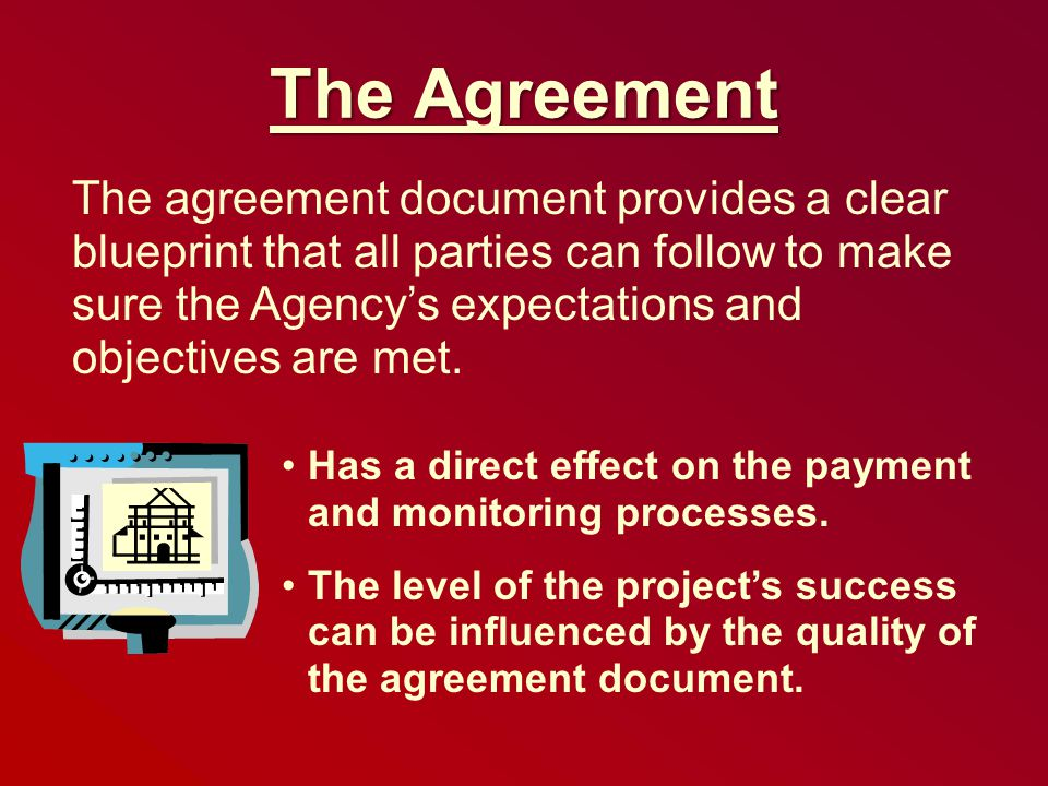 The Agreement The agreement document provides a clear blueprint that all parties can follow to make sure the Agency's expectations and objectives are met.