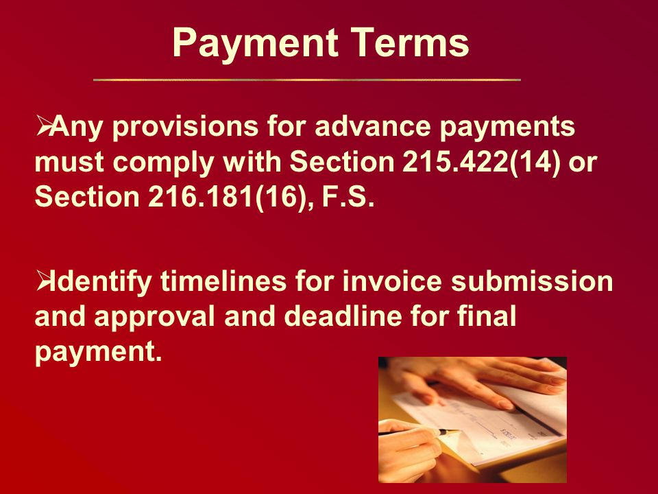 Payment Terms  Any provisions for advance payments must comply with Section 215.422(14) or Section 216.181(16), F.S.