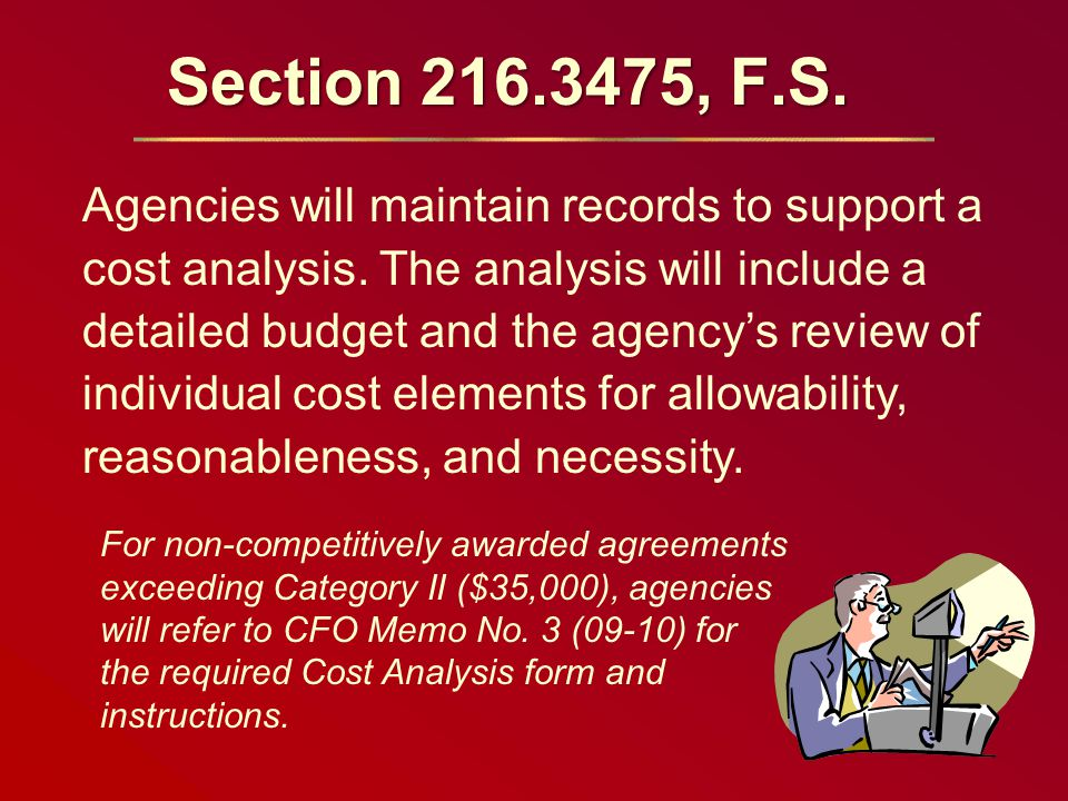 Section 216.3475, F.S. Agencies will maintain records to support a cost analysis.