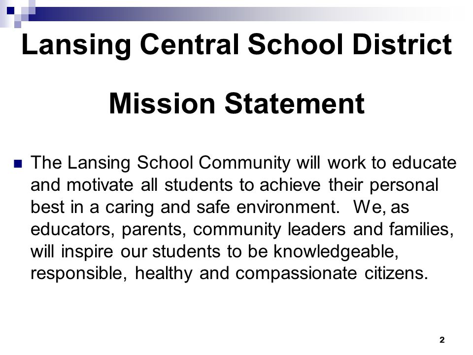 2 Lansing Central School District Mission Statement The Lansing School Community will work to educate and motivate all students to achieve their personal best in a caring and safe environment.