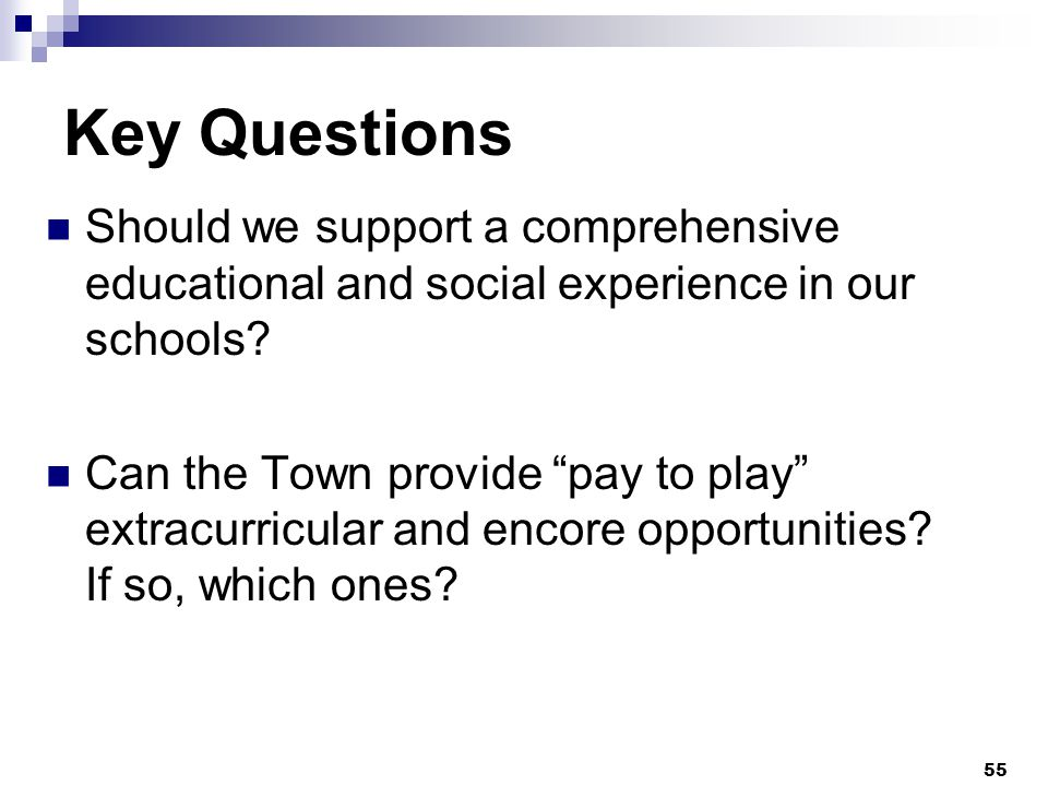 Key Questions Should we support a comprehensive educational and social experience in our schools.