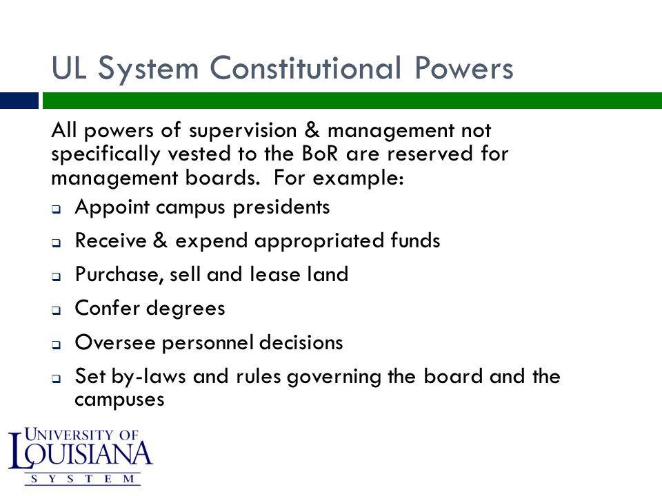UL System Constitutional Powers All powers of supervision & management not specifically vested to the BoR are reserved for management boards.