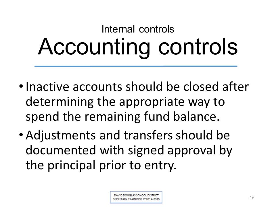 Internal controls Accounting controls Inactive accounts should be closed after determining the appropriate way to spend the remaining fund balance. Ad
