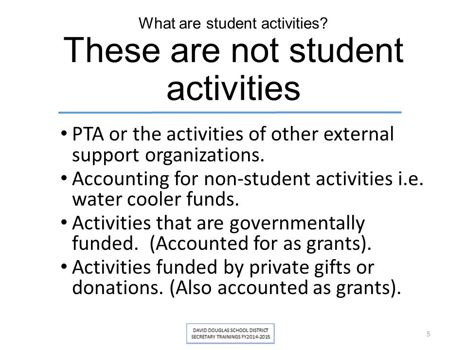 What are student activities? These are not student activities PTA or the activities of other external support organizations. Accounting for non-studen