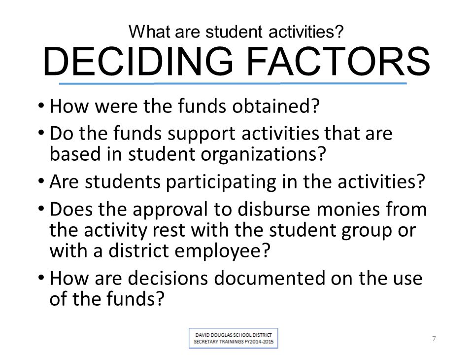 What are student activities? DECIDING FACTORS How were the funds obtained? Do the funds support activities that are based in student organizations? Ar