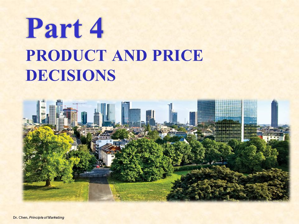 Dr. Chen, Principle of Marketing Part 4 Part 4 PRODUCT AND PRICE DECISIONS