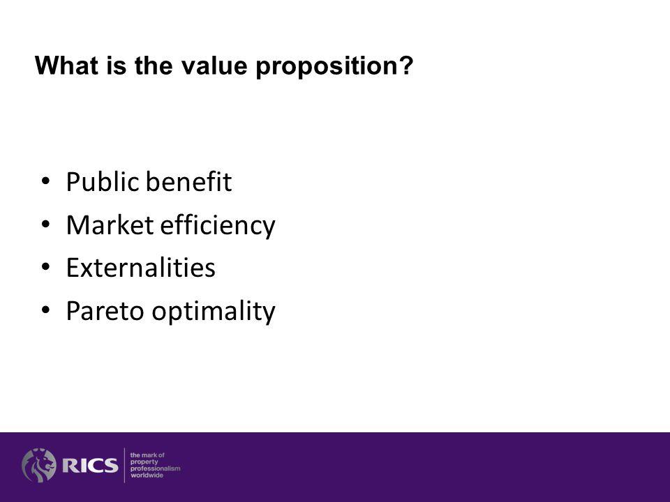 What is the value proposition? Public benefit Market efficiency Externalities Pareto optimality