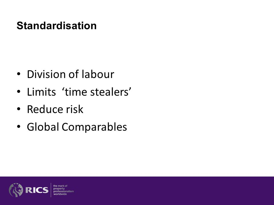 Standardisation Division of labour Limits 'time stealers' Reduce risk Global Comparables