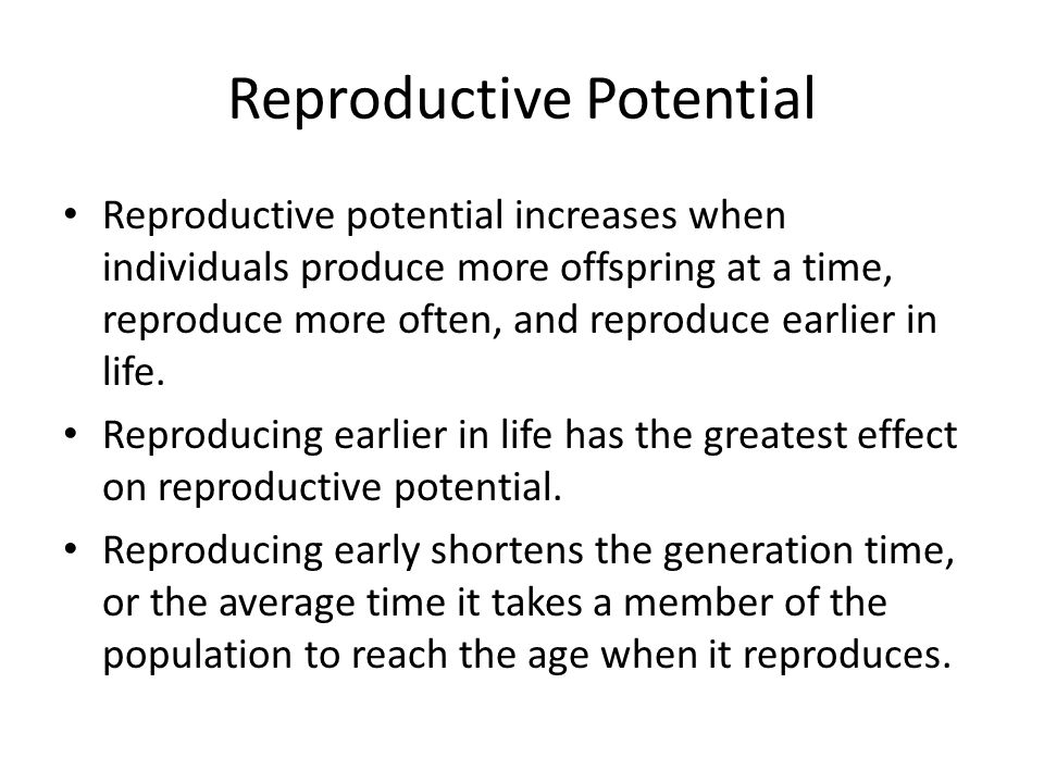Reproductive Potential Small organisms, such as bacteria and insects, have short generation times and can reproduce when they are only a few hours or a few days old.