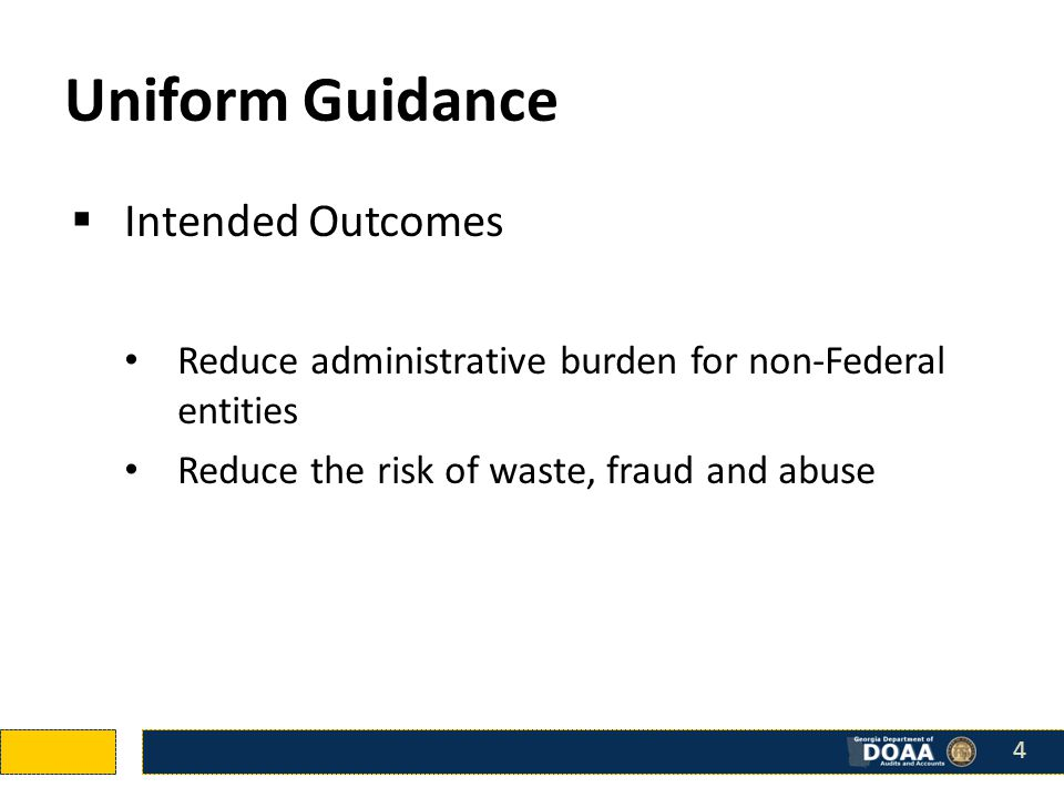 Uniform Guidance  Intended Outcomes Reduce administrative burden for non-Federal entities Reduce the risk of waste, fraud and abuse 44