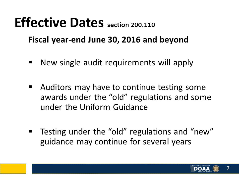 Effective Dates section 200.110 Fiscal year-end June 30, 2016 and beyond  New single audit requirements will apply  Auditors may have to continue testing some awards under the old regulations and some under the Uniform Guidance  Testing under the old regulations and new guidance may continue for several years 7