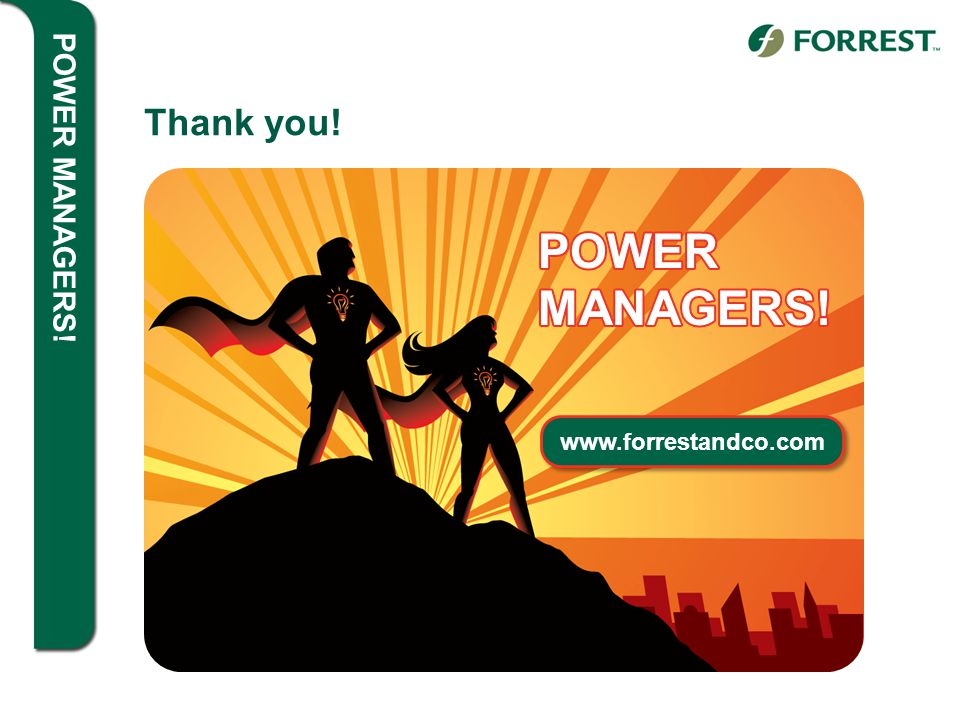 POWER MANAGERS! Thank you! www.forrestandco.com POWER MANAGERS!