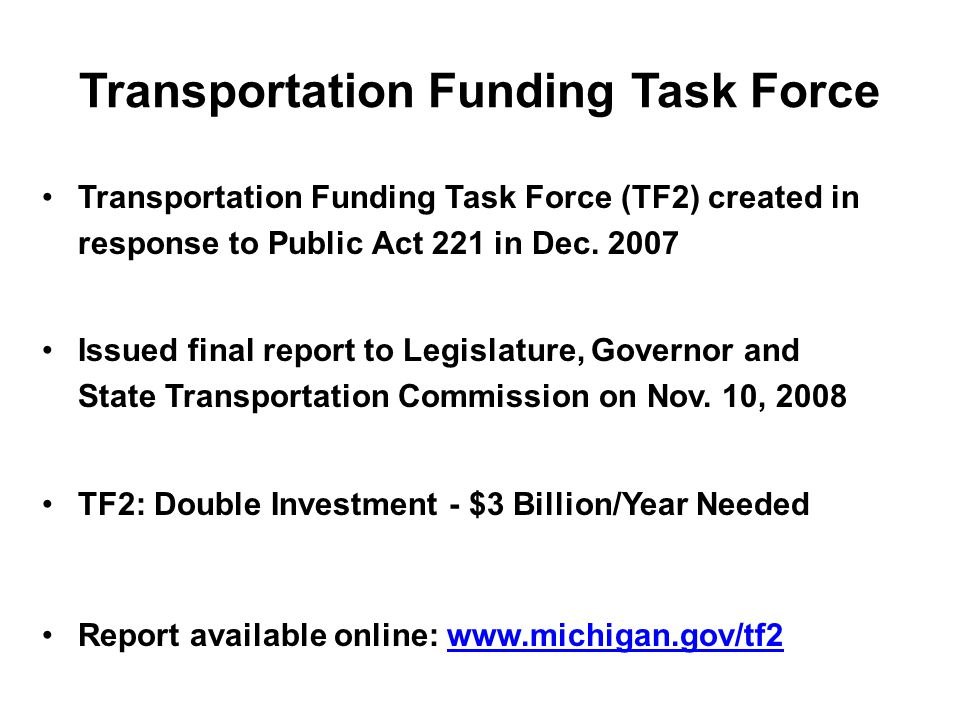 Transportation Funding Task Force Transportation Funding Task Force (TF2) created in response to Public Act 221 in Dec.