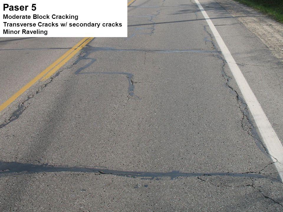 Paser 5 Moderate Block Cracking Transverse Cracks w/ secondary cracks Minor Raveling