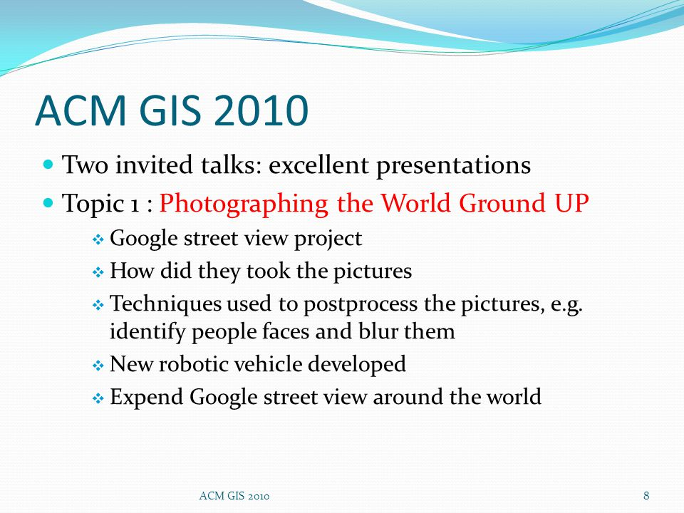 Two invited talks: excellent presentations Topic 1 : Photographing the World Ground UP  Google street view project  How did they took the pictures  Techniques used to postprocess the pictures, e.g.