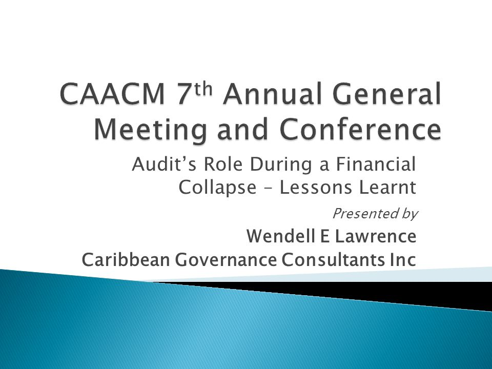 Audit's Role During a Financial Collapse – Lessons Learnt Presented by Wendell E Lawrence Caribbean Governance Consultants Inc
