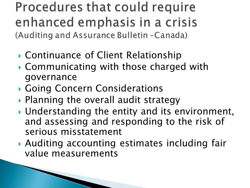  Continuance of Client Relationship  Communicating with those charged with governance  Going Concern Considerations  Planning the overall audit strategy  Understanding the entity and its environment, and assessing and responding to the risk of serious misstatement  Auditing accounting estimates including fair value measurements