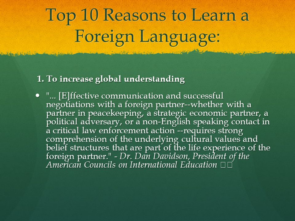 Top 10 Reasons to Learn a Foreign Language: 1. To increase global understanding 1. To increase global understanding