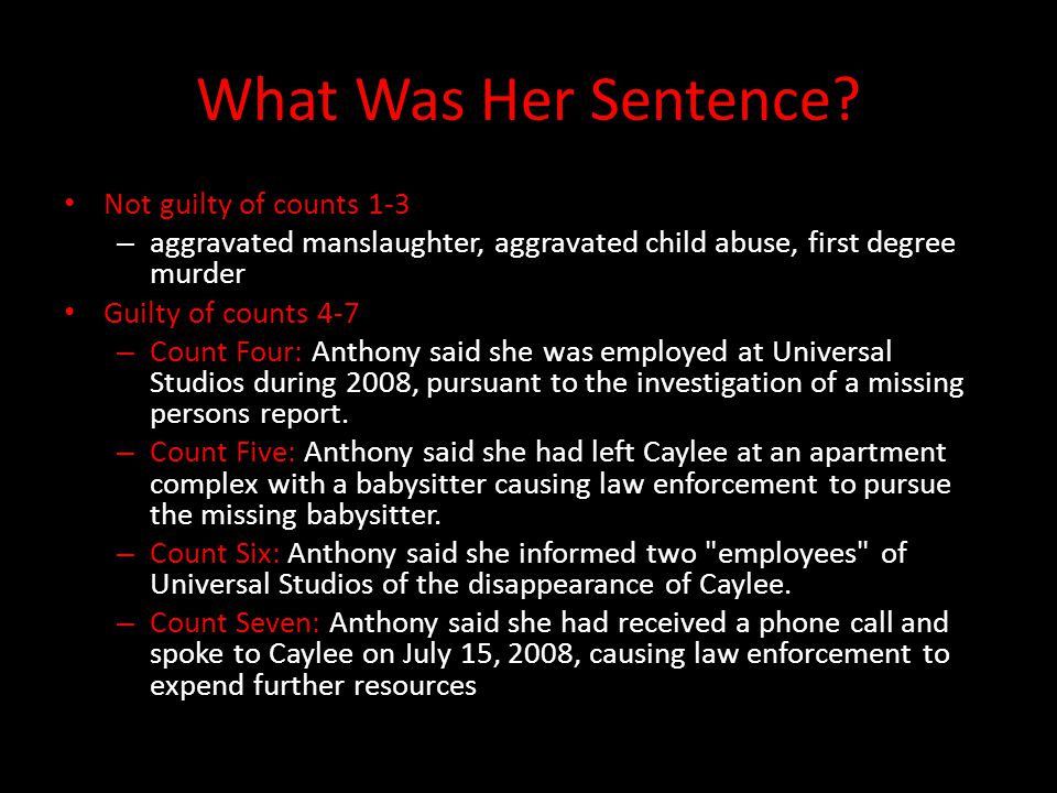 What Was Her Sentence? Not guilty of counts 1-3 – aggravated manslaughter, aggravated child abuse, first degree murder Guilty of counts 4-7 – Count Fo