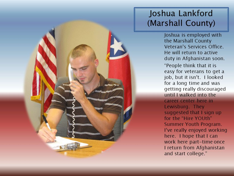 Joshua is employed with the Marshall County Veteran's Services Office.