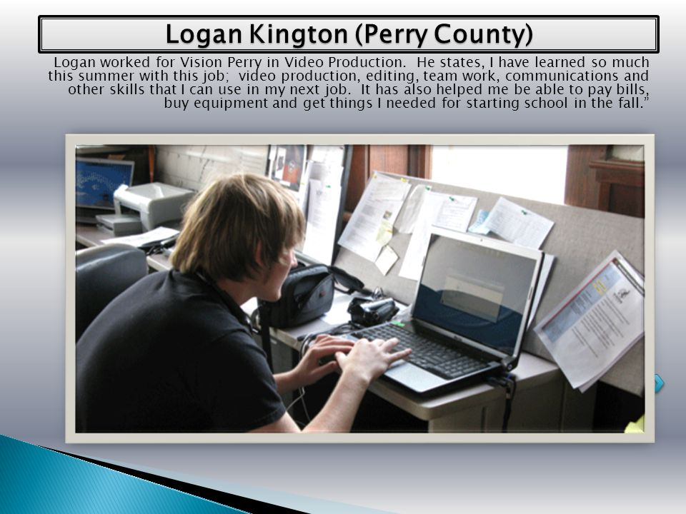 Logan Kington (Perry County) Logan worked for Vision Perry in Video Production.