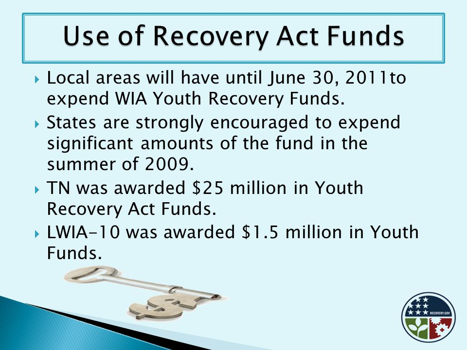  Local areas will have until June 30, 2011to expend WIA Youth Recovery Funds.