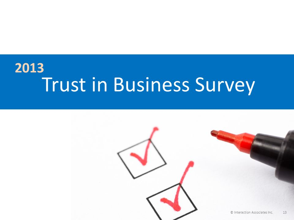 Trust in Business Survey 2013 13© Interaction Associates Inc.