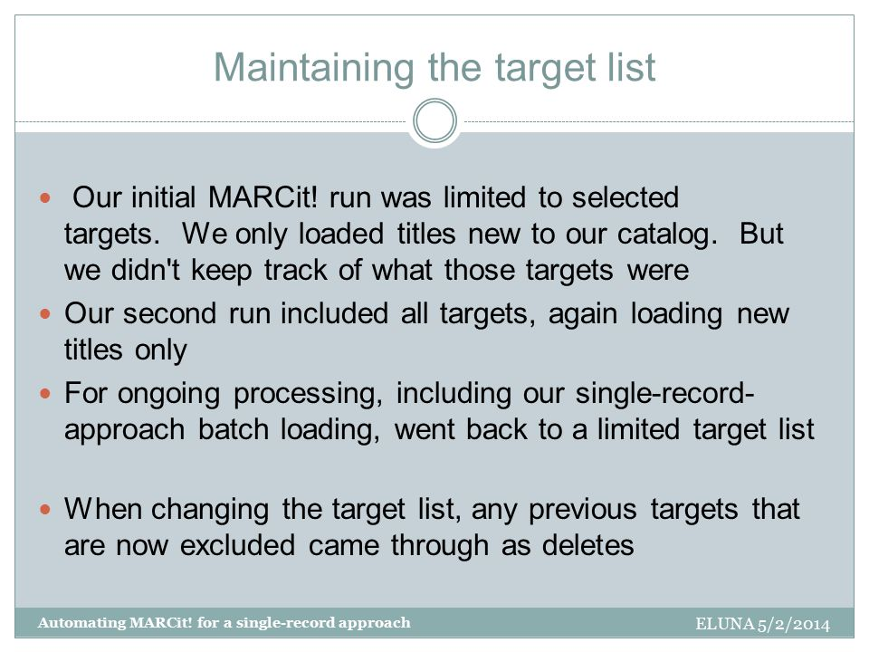 Maintaining the target list Our initial MARCit! run was limited to selected targets. We only loaded titles new to our catalog. But we didn't keep trac