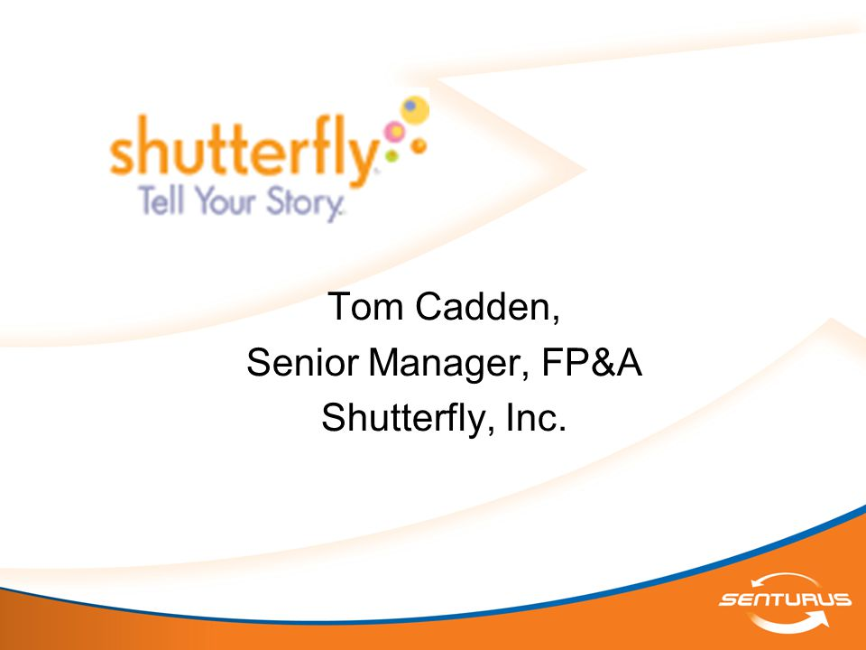 Tom Cadden, Senior Manager, FP&A Shutterfly, Inc.