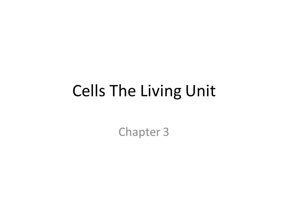 Cells The Living Unit Chapter 3