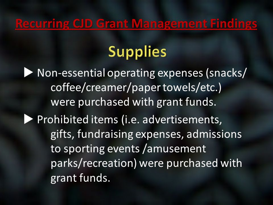  Non-essential operating expenses (snacks/ coffee/creamer/paper towels/etc.) were purchased with grant funds.  Prohibited items (i.e. advertisements