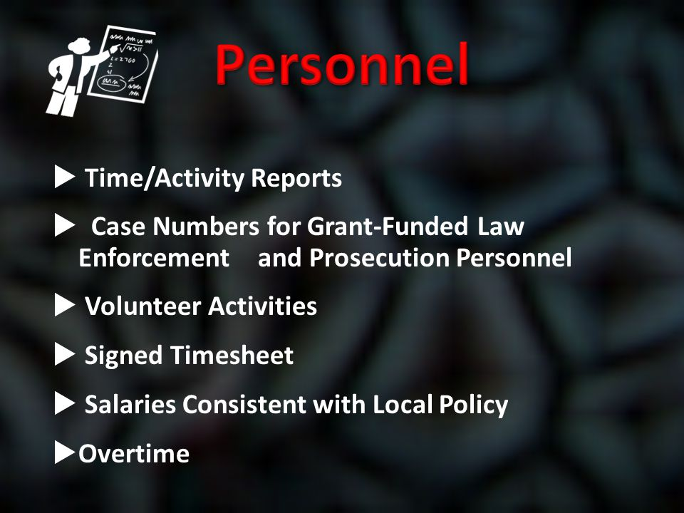  Time/Activity Reports  Case Numbers for Grant-Funded Law Enforcement and Prosecution Personnel  Volunteer Activities  Signed Timesheet  Salaries