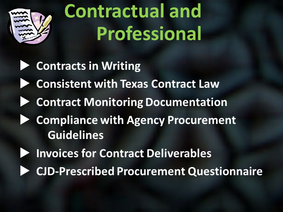 Contractual and Professional  Contracts in Writing  Consistent with Texas Contract Law  Contract Monitoring Documentation  Compliance with Agency