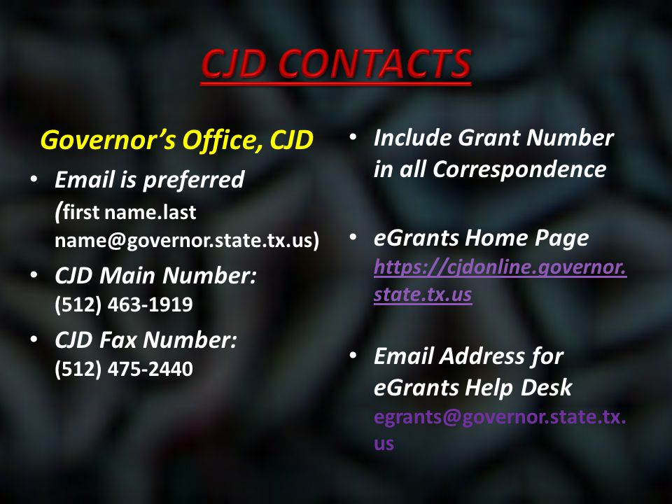 Governor's Office, CJD Email is preferred ( first name.last name@governor.state.tx.us) CJD Main Number: (512) 463-1919 CJD Fax Number: (512) 475-2440