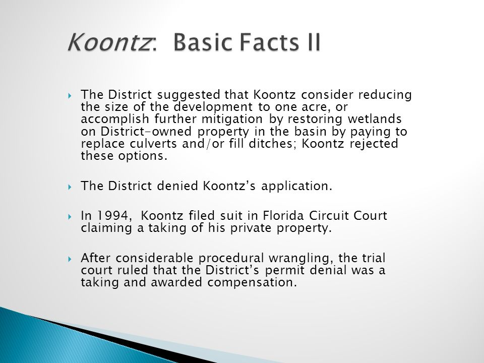 Koontz: Basic Facts II  The District suggested that Koontz consider reducing the size of the development to one acre, or accomplish further mitigatio
