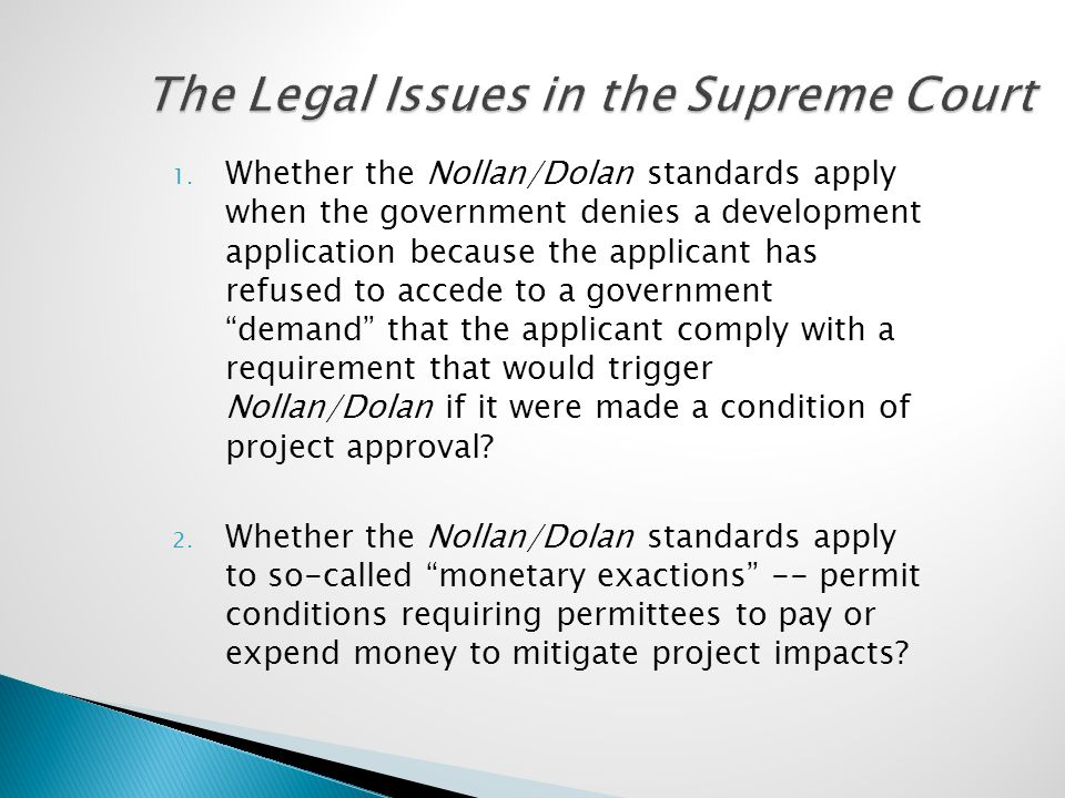The Legal Issues in the Supreme Court 1. Whether the Nollan/Dolan standards apply when the government denies a development application because the app