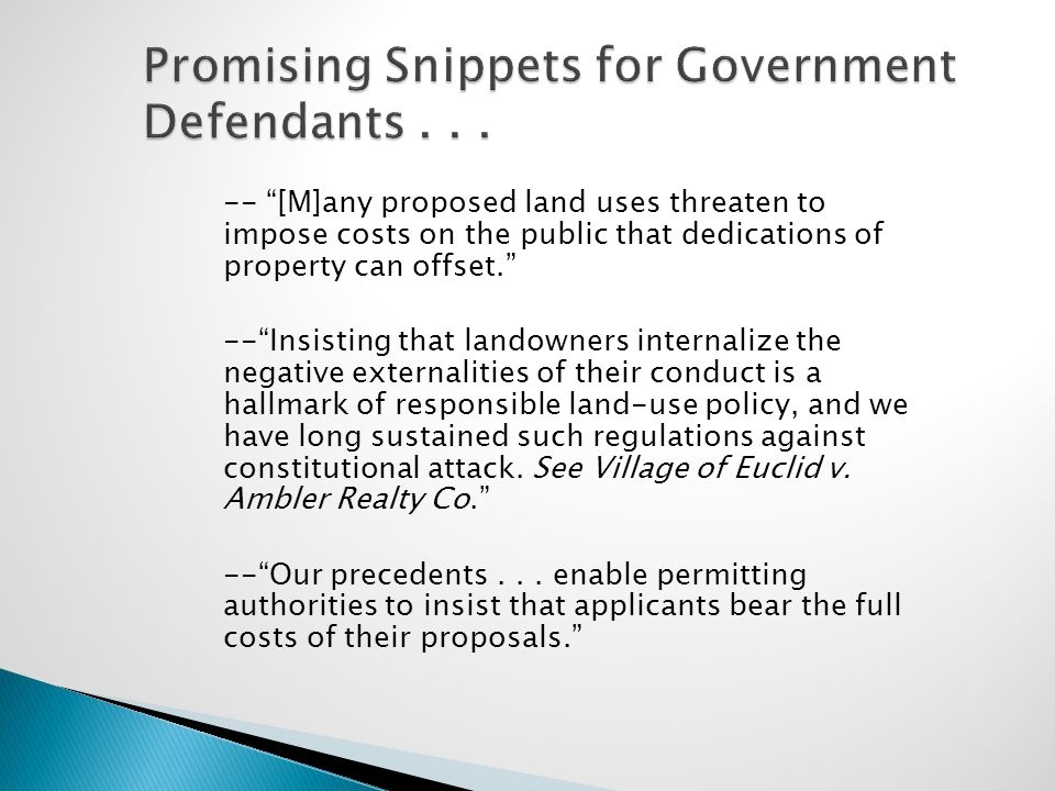 "Promising Snippets for Government Defendants... -- ""[M]any proposed land uses threaten to impose costs on the public that dedications of property can"
