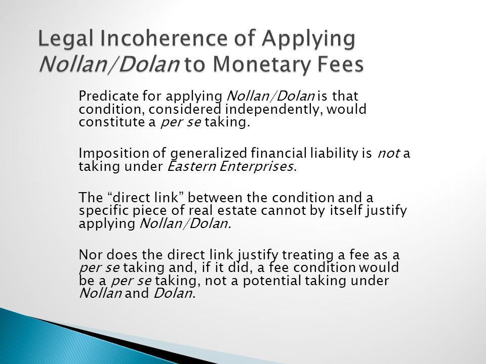 Legal Incoherence of Applying Nollan/Dolan to Monetary Fees Predicate for applying Nollan/Dolan is that condition, considered independently, would con