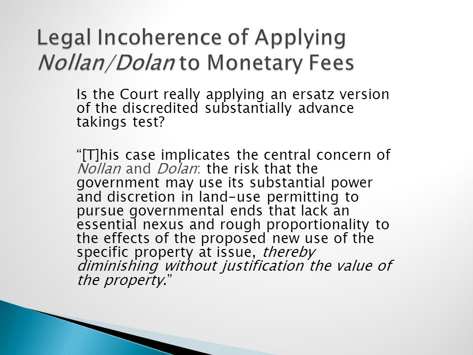 Legal Incoherence of Applying Nollan/Dolan to Monetary Fees Is the Court really applying an ersatz version of the discredited substantially advance ta