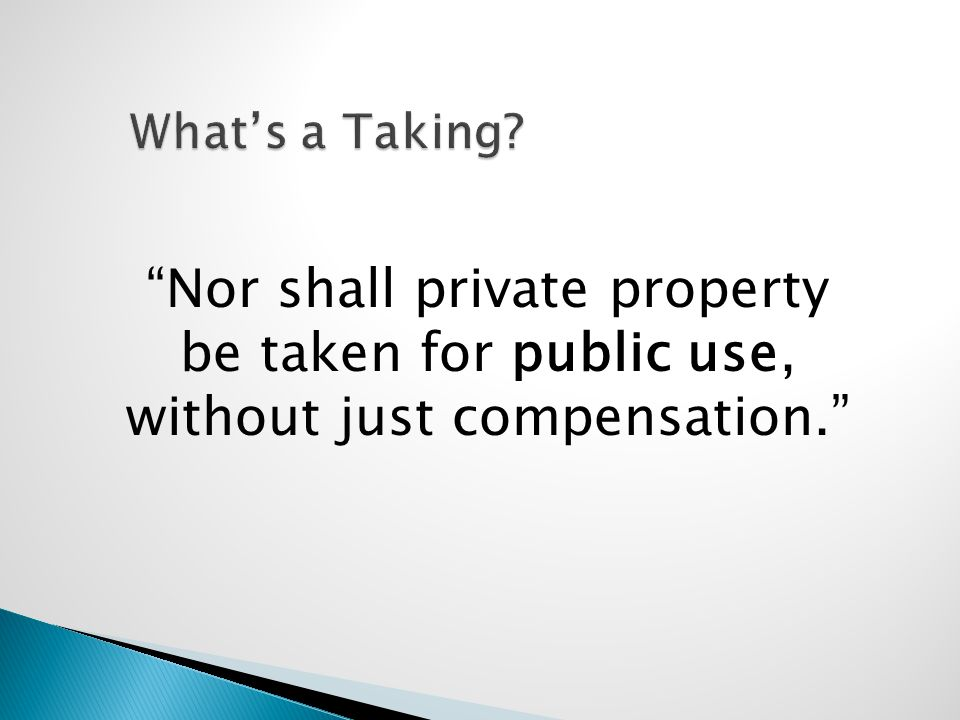 "What's a Taking? ""Nor shall private property be taken for public use, without just compensation."""