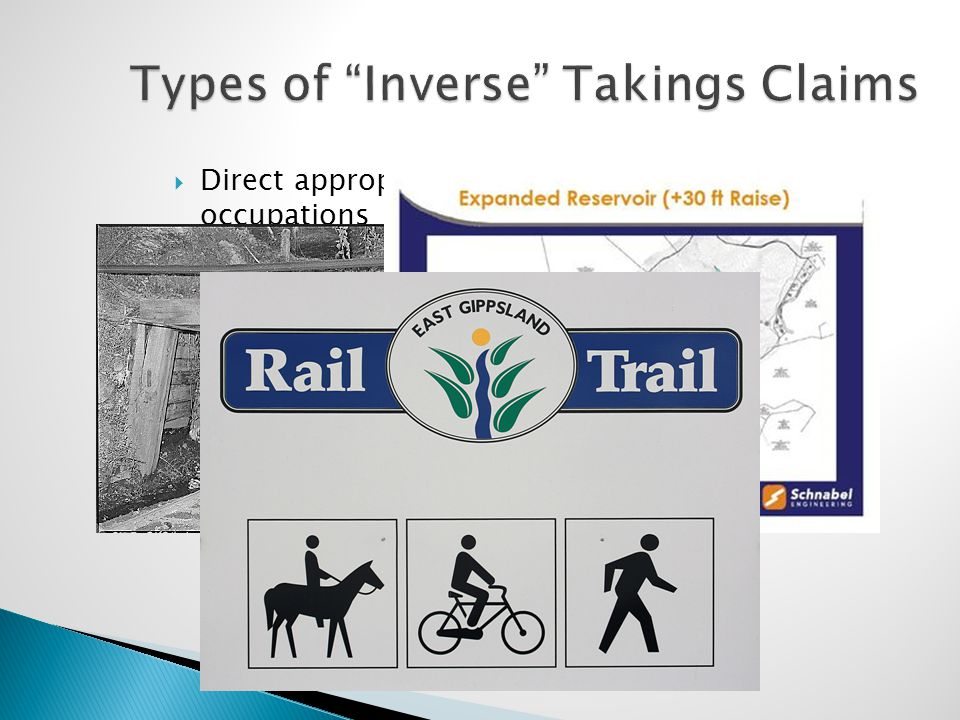 "Types of ""Inverse"" Takings Claims  Direct appropriations and permanent physical occupations = per se takings."