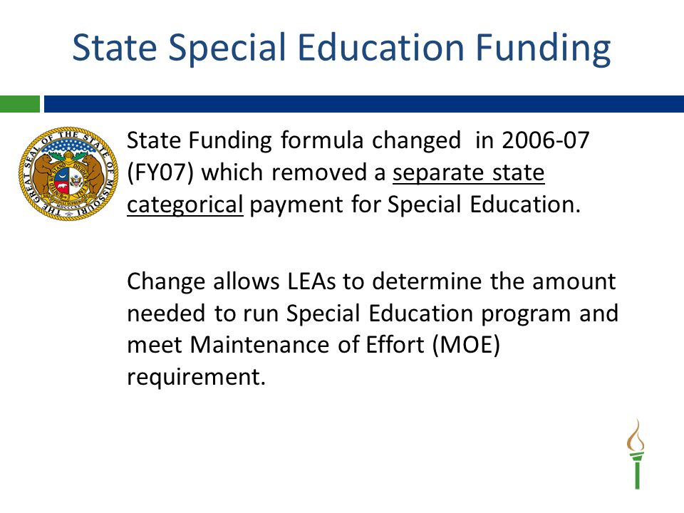 State Special Education Funding State Funding formula changed in 2006-07 (FY07) which removed a separate state categorical payment for Special Education.