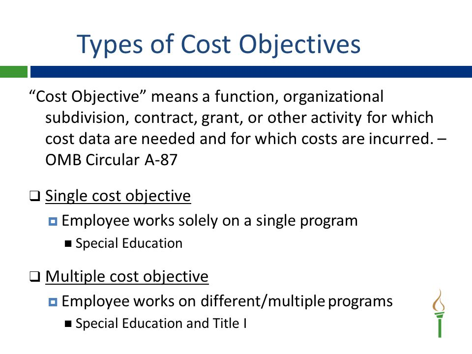 Types of Cost Objectives Cost Objective means a function, organizational subdivision, contract, grant, or other activity for which cost data are needed and for which costs are incurred.
