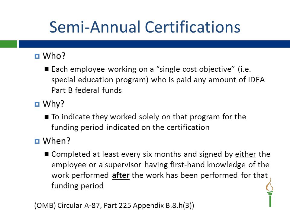 Semi-Annual Certifications  Who. Each employee working on a single cost objective (i.e.