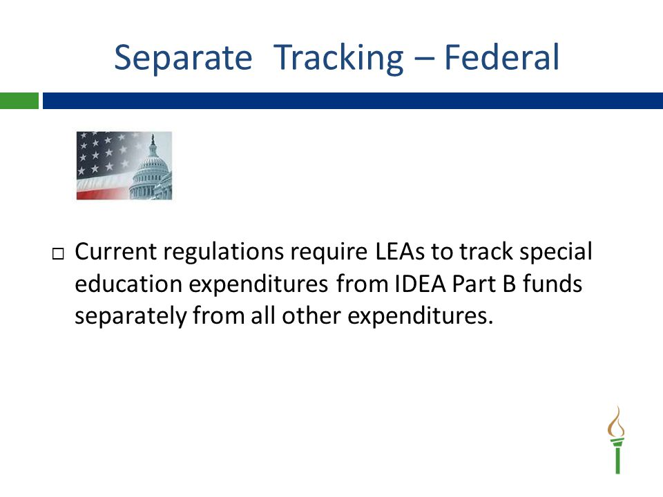  Current regulations require LEAs to track special education expenditures from IDEA Part B funds separately from all other expenditures.
