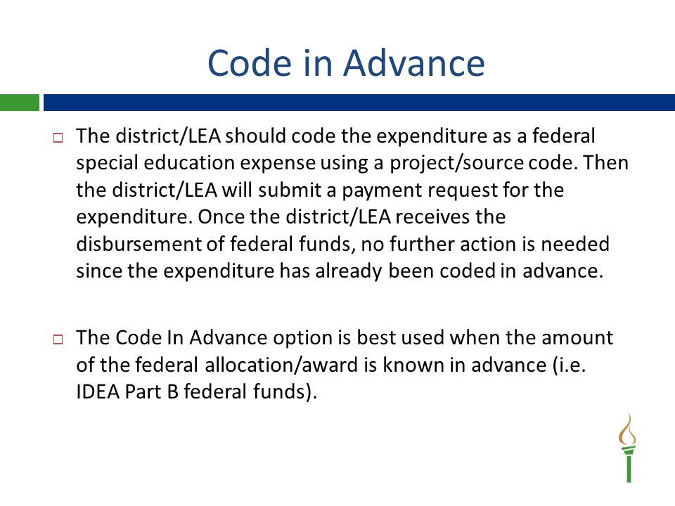 Code in Advance  The district/LEA should code the expenditure as a federal special education expense using a project/source code.