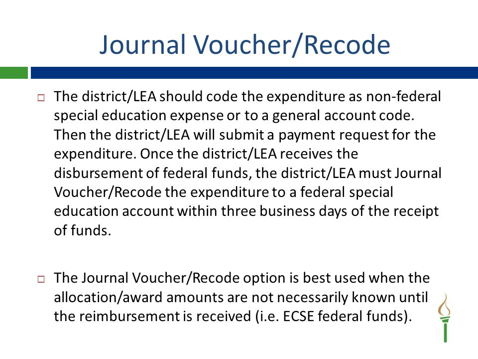 Journal Voucher/Recode  The district/LEA should code the expenditure as non-federal special education expense or to a general account code.