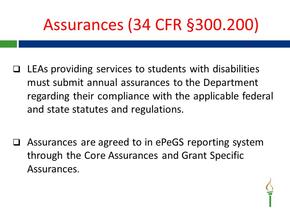  LEAs providing services to students with disabilities must submit annual assurances to the Department regarding their compliance with the applicable federal and state statutes and regulations.